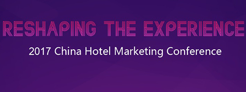 Key takeaways from the concluded 2017 China Hotel Marketing Conference